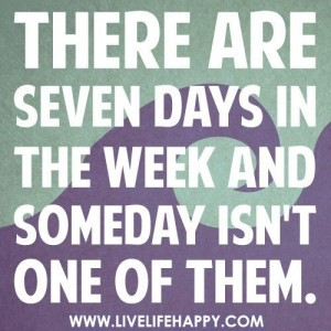 Someday isn't a day
